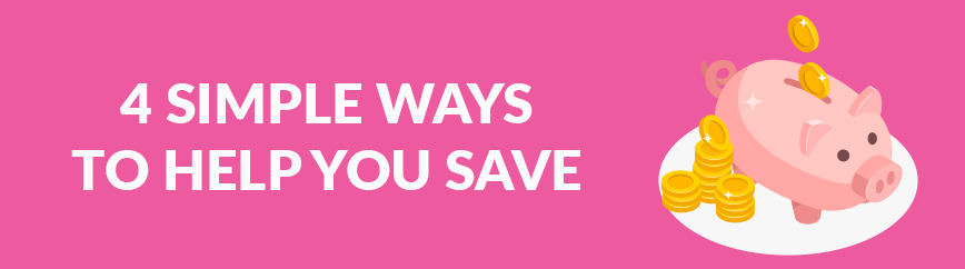 4 Simple Ways to Help You Save