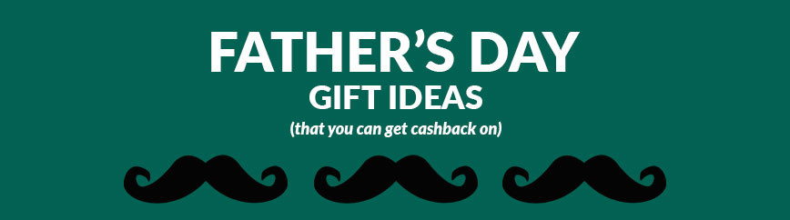 Father's Day gifts that you can earn cashback on.
