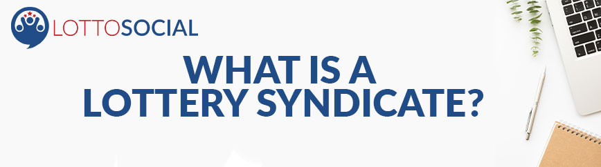 What is a Lottery Syndicate? Join One Today with Lotto Social