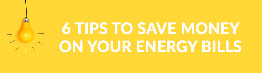 6 Top Tips To Save You Money On Your Energy Bills
