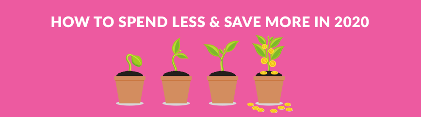 3 simple tips to help you spend less & save more in 2020