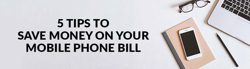 5 Tips to Save Money on your Mobile Phone Bill